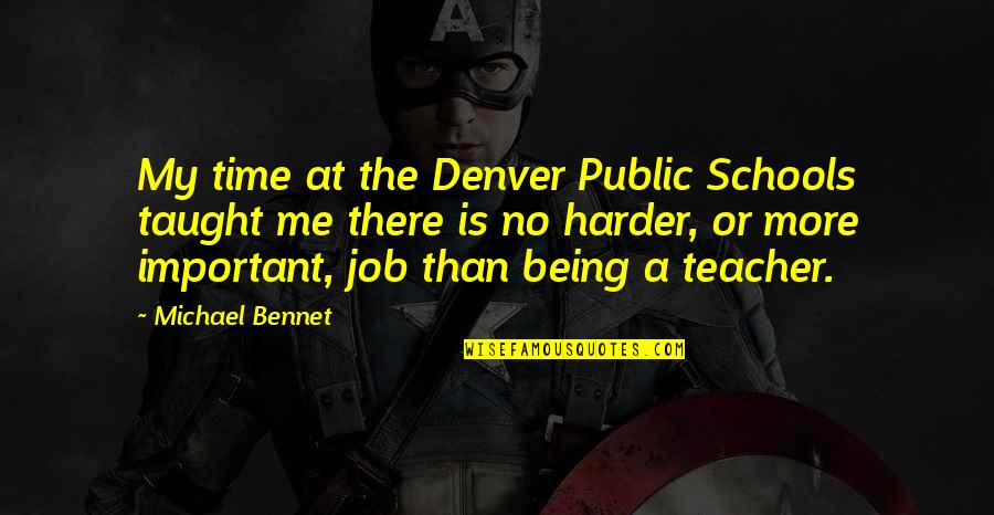 Education Mottos Quotes By Michael Bennet: My time at the Denver Public Schools taught