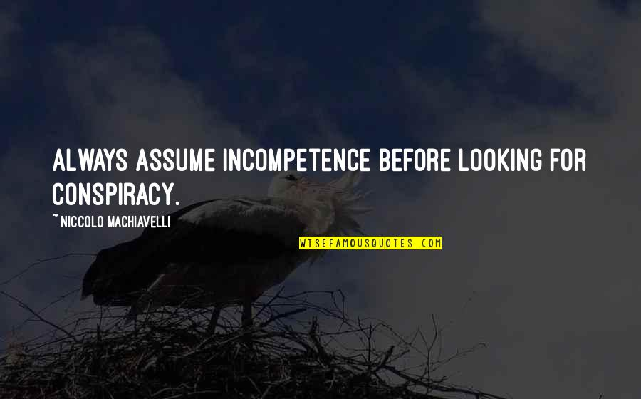 Education Mottos Quotes By Niccolo Machiavelli: Always assume incompetence before looking for conspiracy.