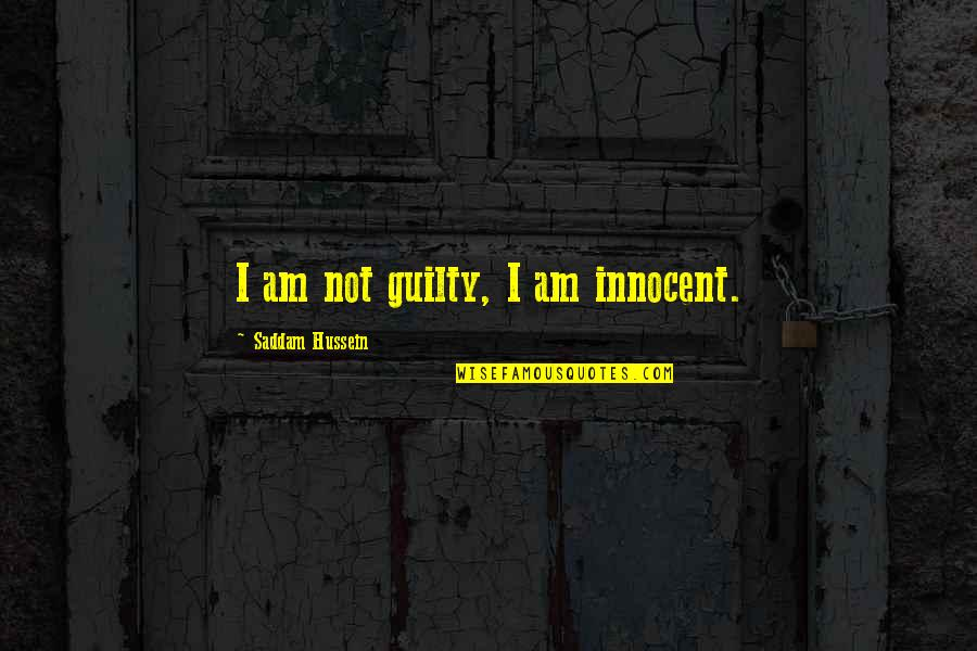 Education Mottos Quotes By Saddam Hussein: I am not guilty, I am innocent.