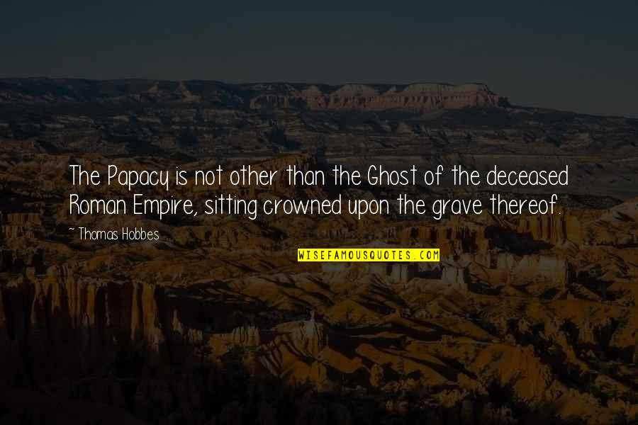 Education Mottos Quotes By Thomas Hobbes: The Papacy is not other than the Ghost