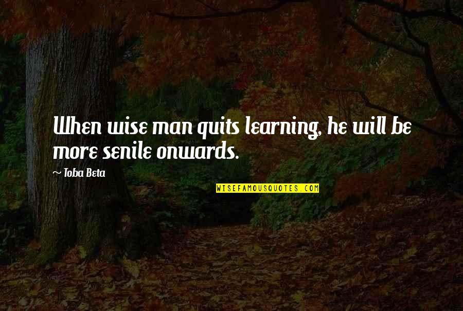 Education Of Sonny Carson Quotes By Toba Beta: When wise man quits learning, he will be