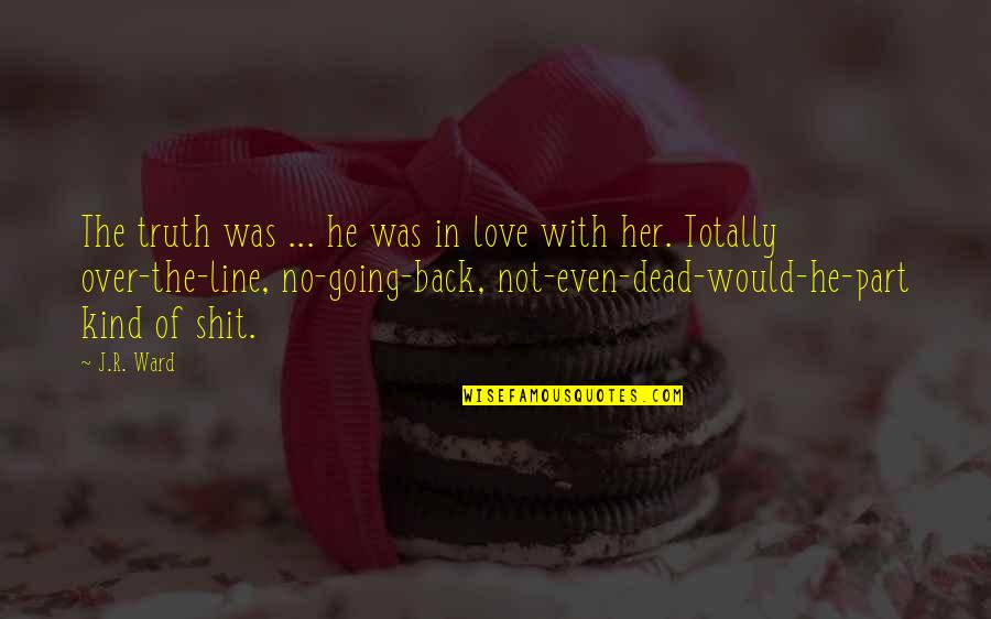 Education Oprah Quotes By J.R. Ward: The truth was ... he was in love