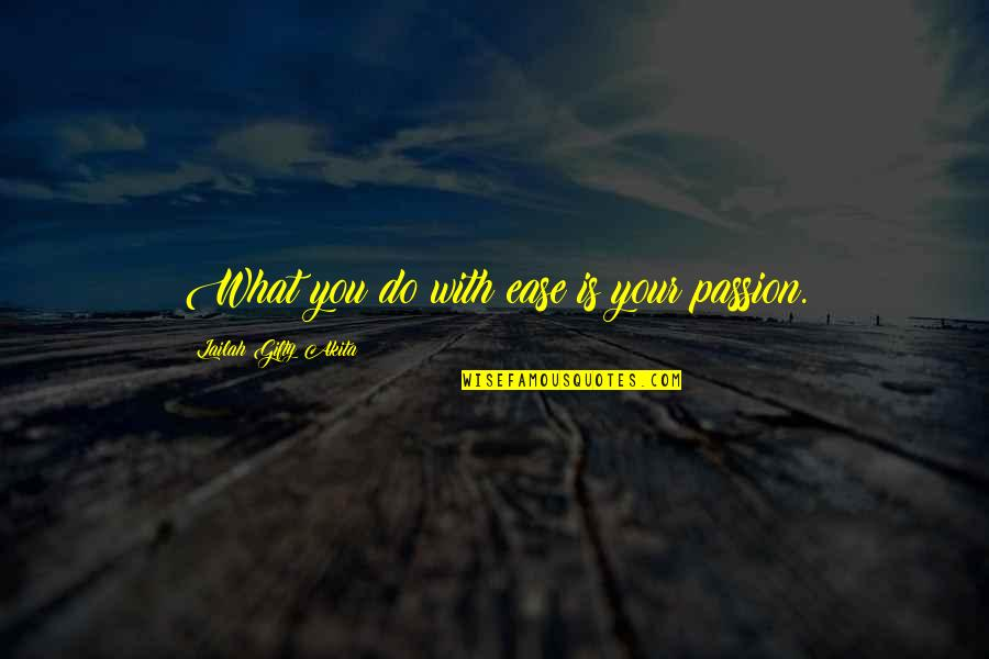 Education Oprah Quotes By Lailah Gifty Akita: What you do with ease is your passion.