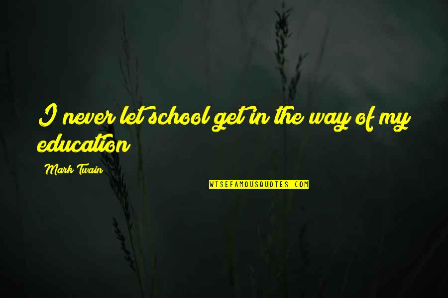 Education Twain Quotes By Mark Twain: I never let school get in the way