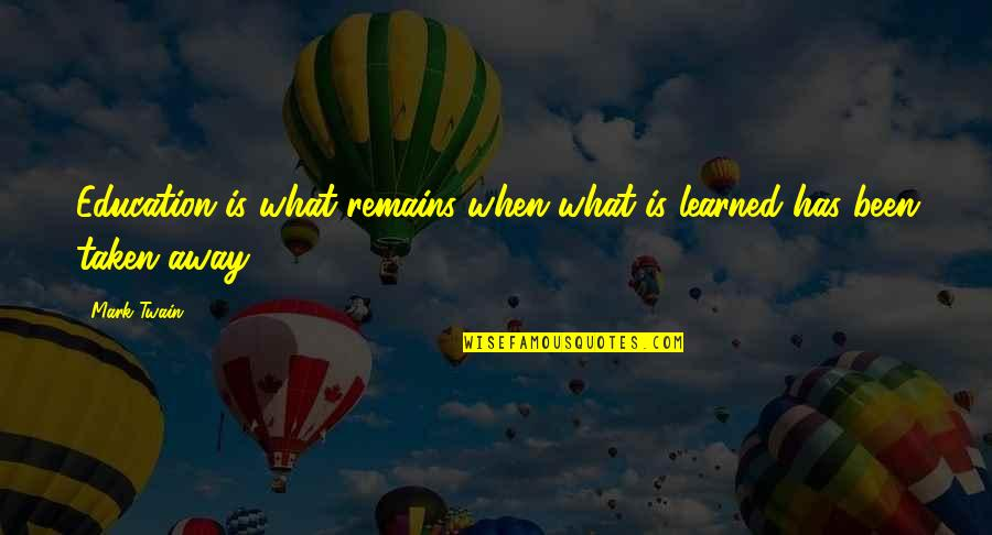 Education Twain Quotes By Mark Twain: Education is what remains when what is learned