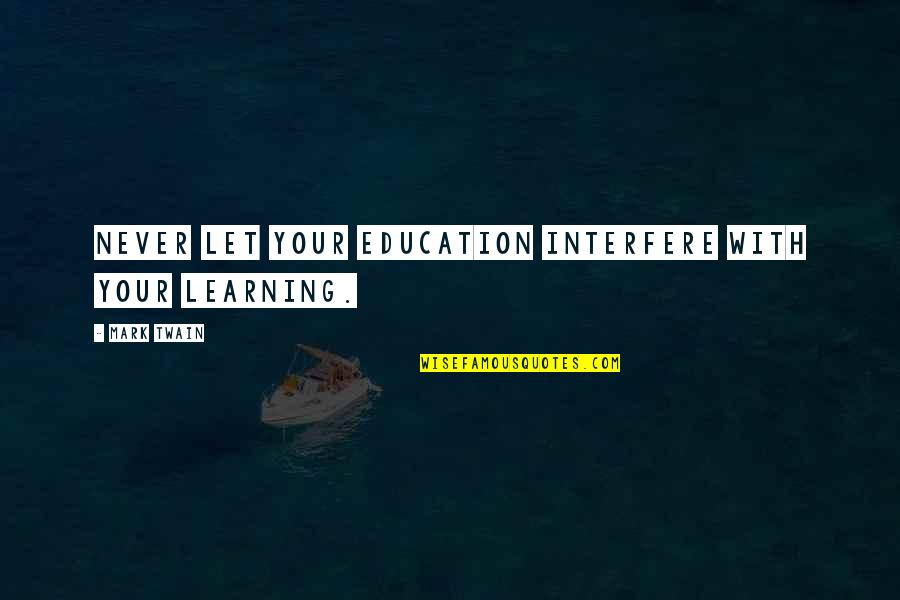 Education Twain Quotes By Mark Twain: Never let your education interfere with your learning.