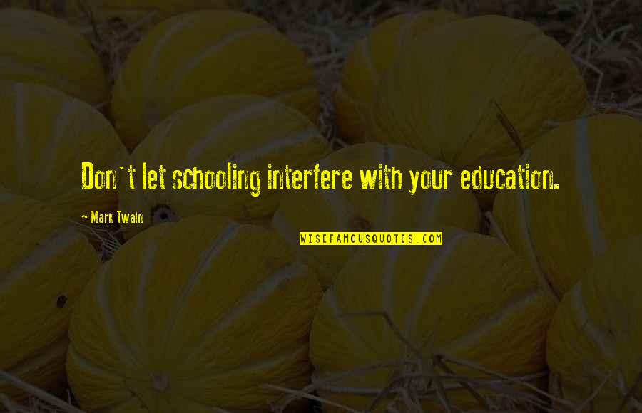 Education Twain Quotes By Mark Twain: Don't let schooling interfere with your education.