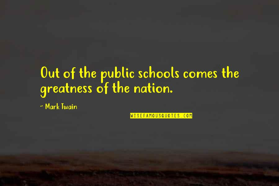 Education Twain Quotes By Mark Twain: Out of the public schools comes the greatness