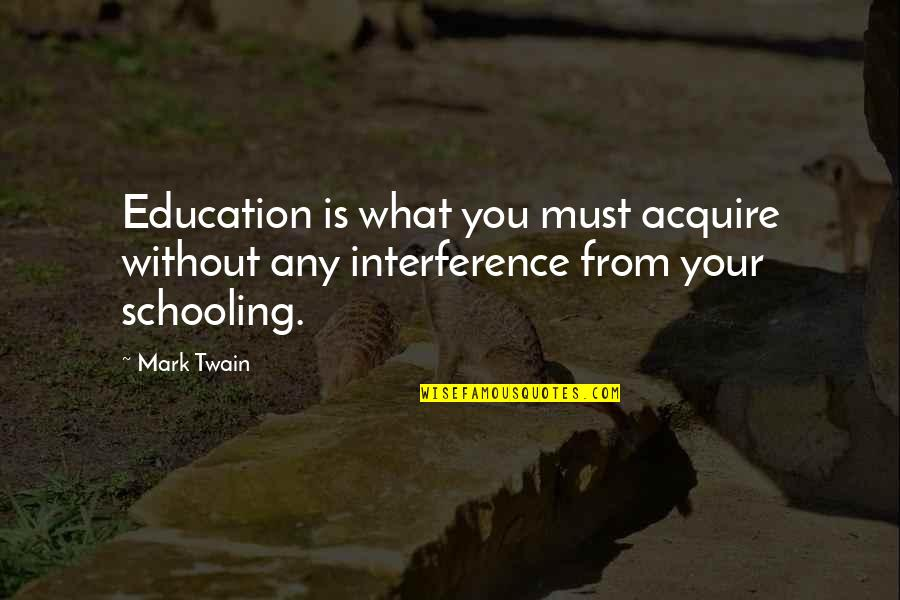 Education Twain Quotes By Mark Twain: Education is what you must acquire without any