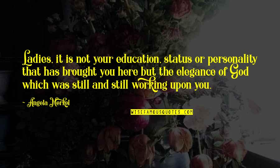Education Without God Quotes By Angela Merkel: Ladies, it is not your education, status or