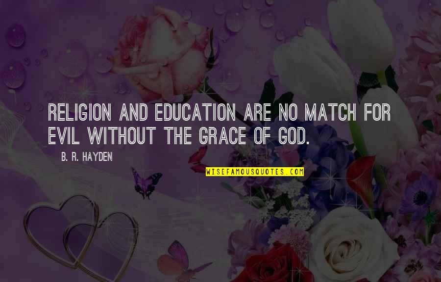 Education Without God Quotes By B. R. Hayden: Religion and education are no match for evil