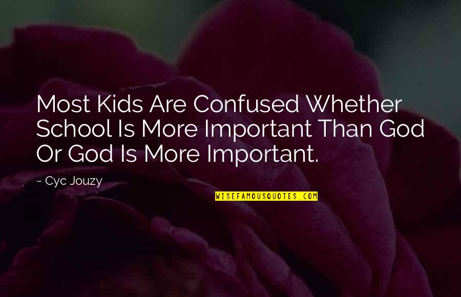 Education Without God Quotes By Cyc Jouzy: Most Kids Are Confused Whether School Is More