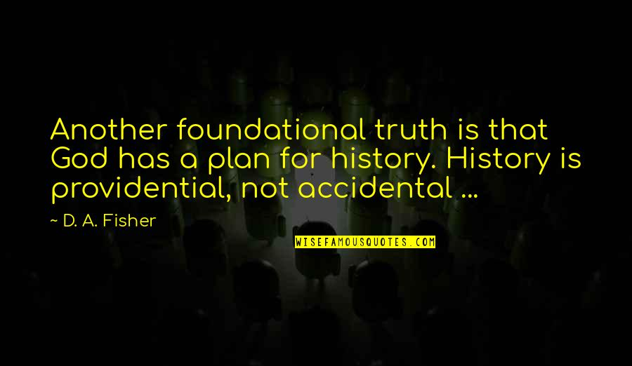 Education Without God Quotes By D. A. Fisher: Another foundational truth is that God has a