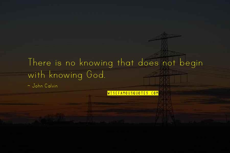 Education Without God Quotes By John Calvin: There is no knowing that does not begin