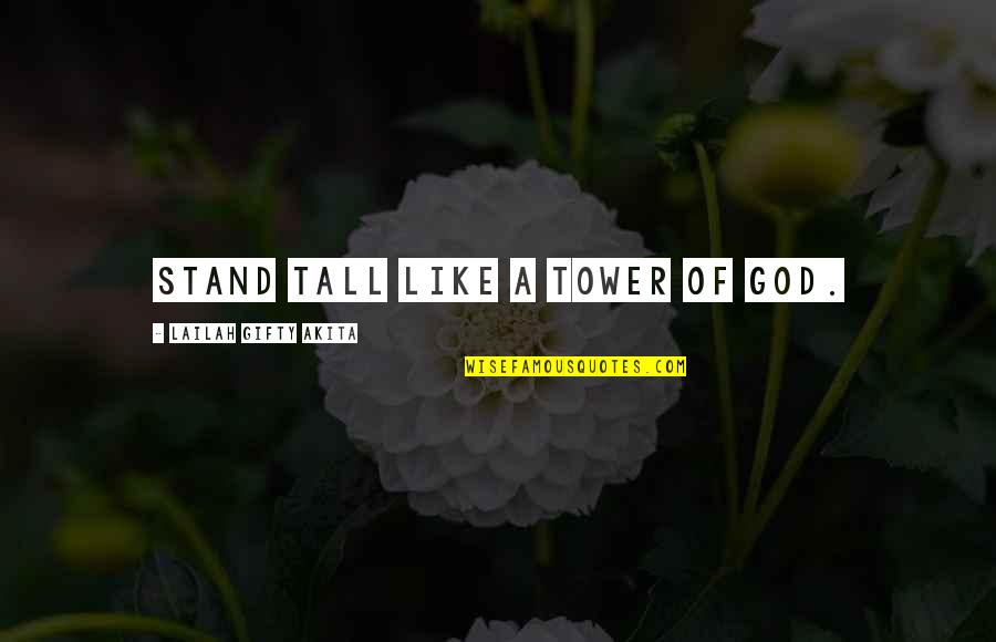 Education Without God Quotes By Lailah Gifty Akita: Stand tall like a tower of God.