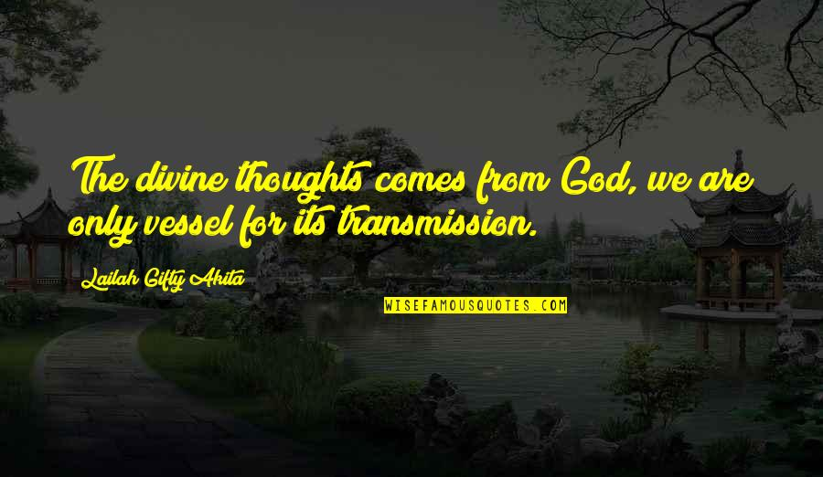 Education Without God Quotes By Lailah Gifty Akita: The divine thoughts comes from God, we are