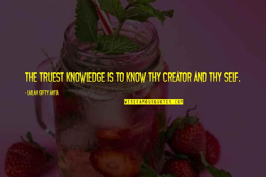Education Without God Quotes By Lailah Gifty Akita: The truest knowledge is to know thy Creator
