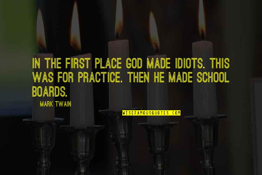 Education Without God Quotes By Mark Twain: In the first place God made idiots. This