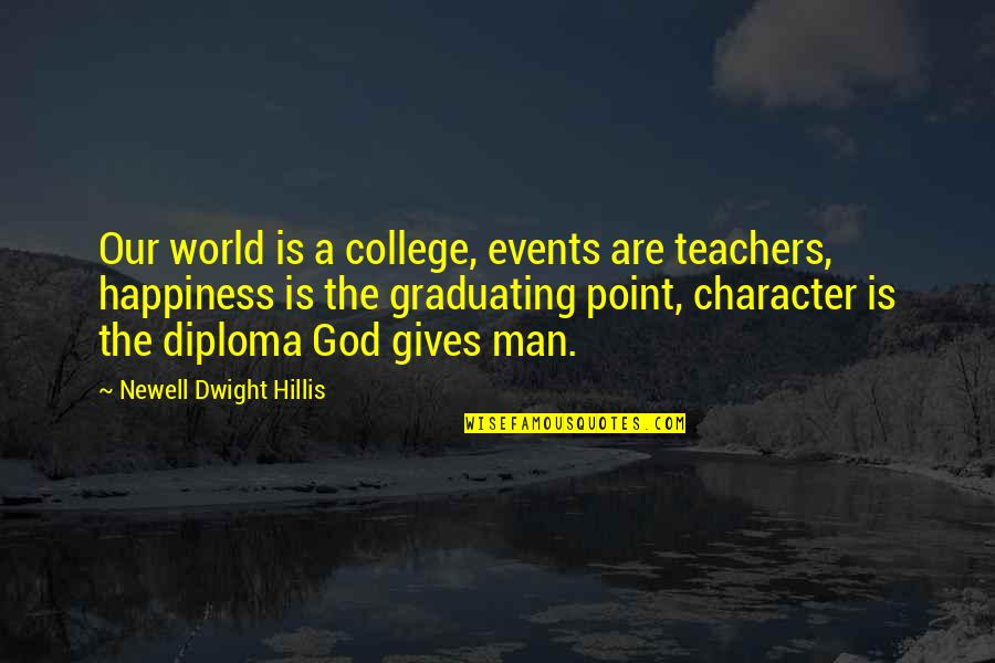 Education Without God Quotes By Newell Dwight Hillis: Our world is a college, events are teachers,