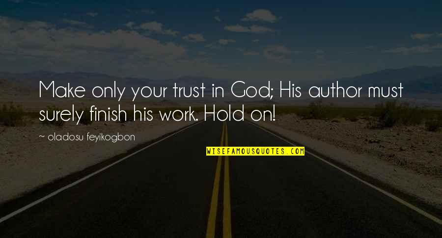 Education Without God Quotes By Oladosu Feyikogbon: Make only your trust in God; His author