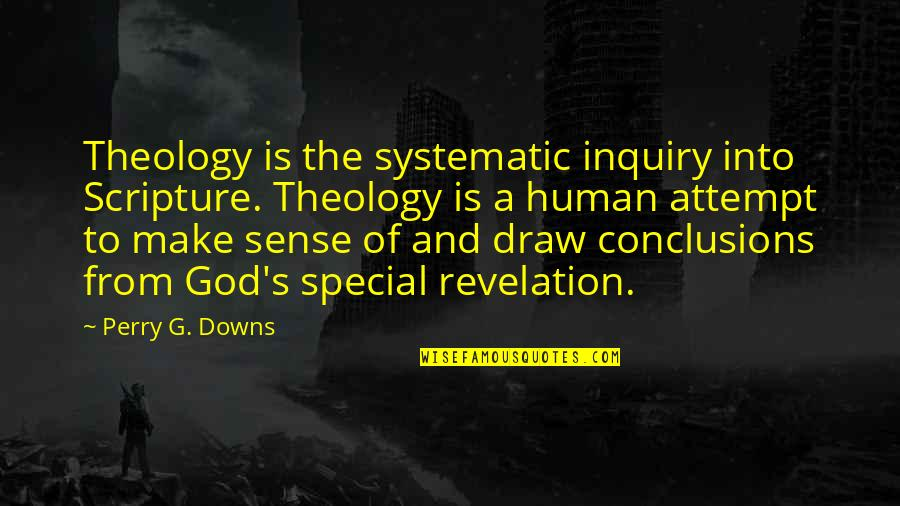 Education Without God Quotes By Perry G. Downs: Theology is the systematic inquiry into Scripture. Theology