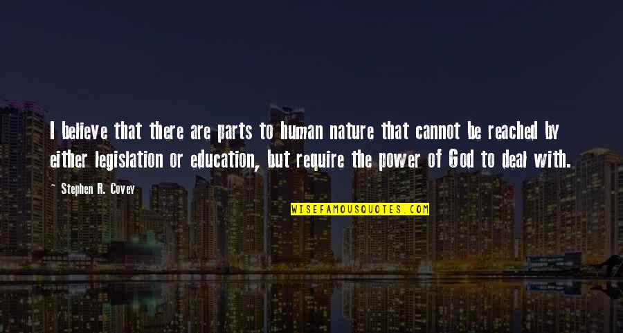 Education Without God Quotes By Stephen R. Covey: I believe that there are parts to human