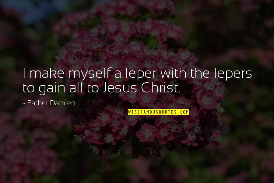 Educational Assistant Appreciation Quotes By Father Damien: I make myself a leper with the lepers