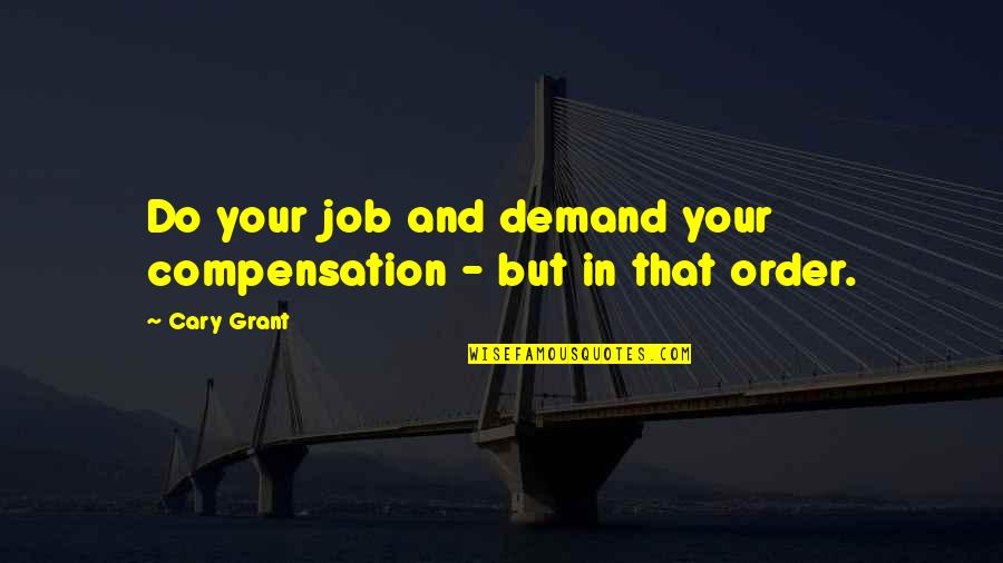 Educational Field Trips Quotes By Cary Grant: Do your job and demand your compensation -
