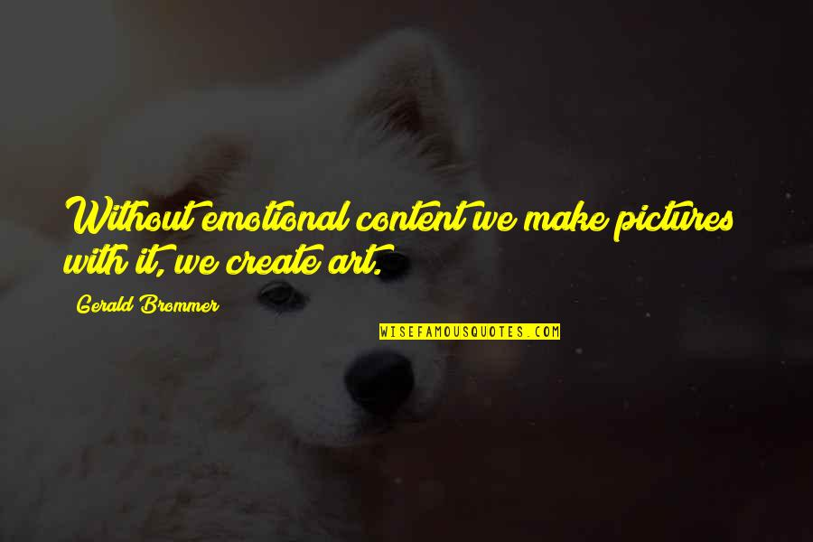 Educational Field Trips Quotes By Gerald Brommer: Without emotional content we make pictures; with it,