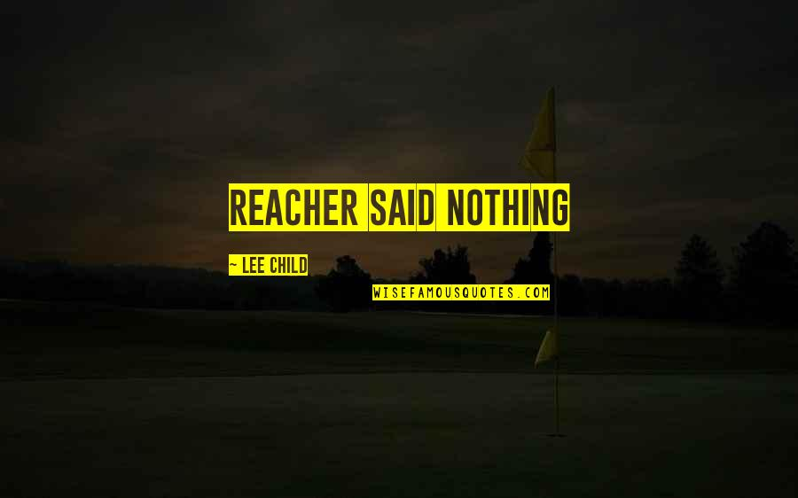 Educational Field Trips Quotes By Lee Child: Reacher said Nothing