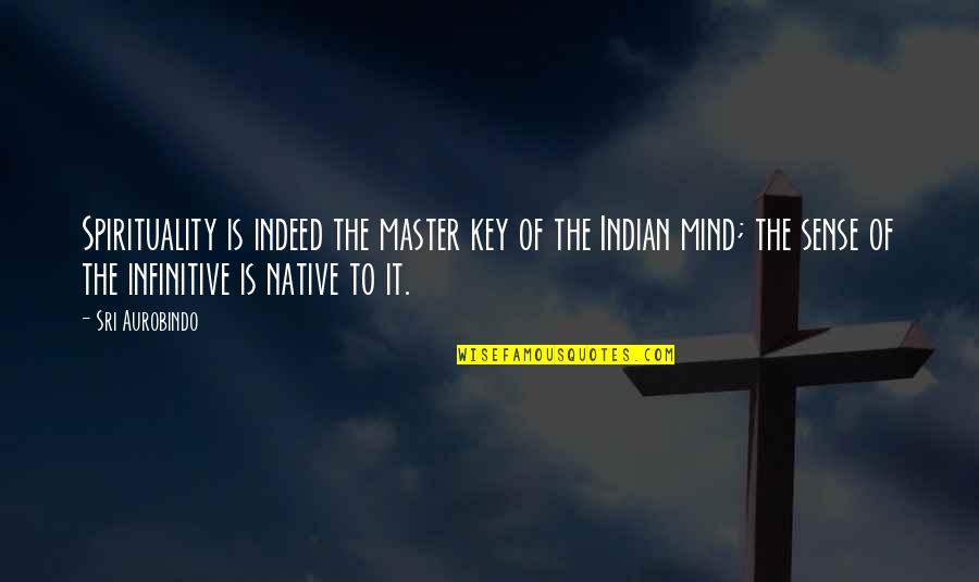 Educational Field Trips Quotes By Sri Aurobindo: Spirituality is indeed the master key of the