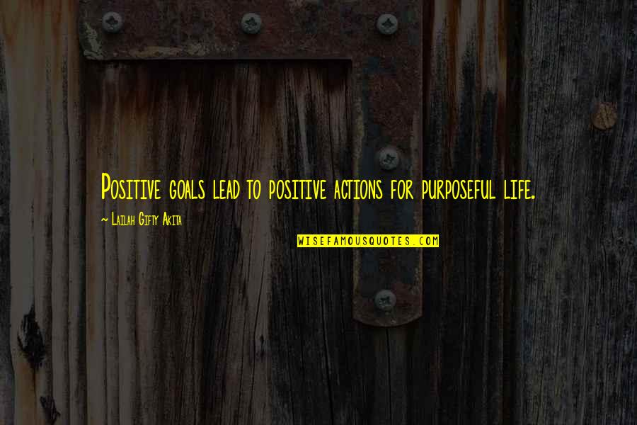 Educational Goals Quotes By Lailah Gifty Akita: Positive goals lead to positive actions for purposeful