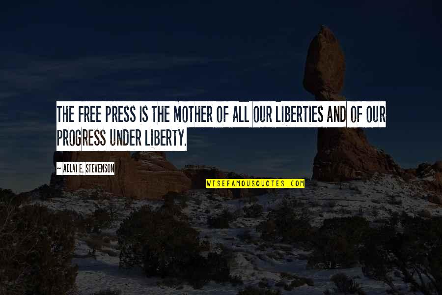 Educational Institutes Quotes By Adlai E. Stevenson: The free press is the mother of all