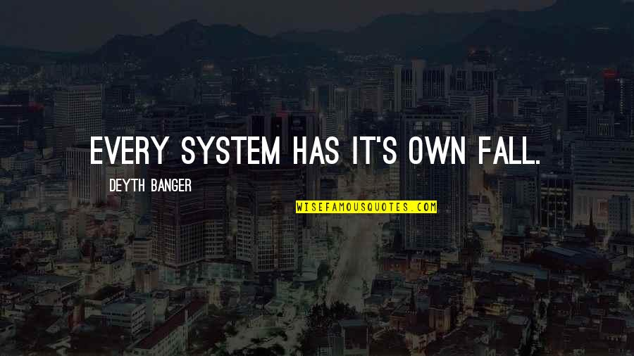 Educational Institutes Quotes By Deyth Banger: Every system has it's own fall.