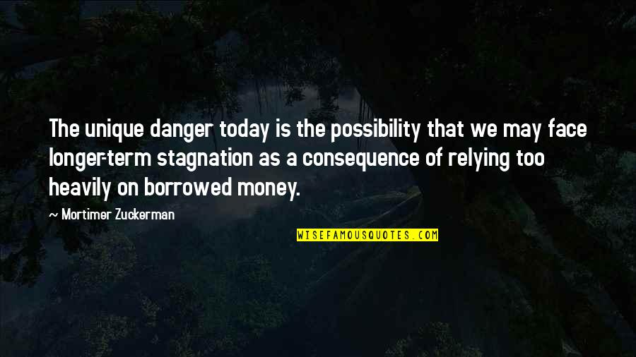 Educational Institutes Quotes By Mortimer Zuckerman: The unique danger today is the possibility that