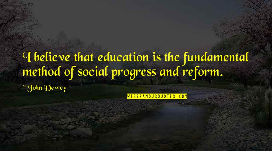 Educational Progress Quotes By John Dewey: I believe that education is the fundamental method