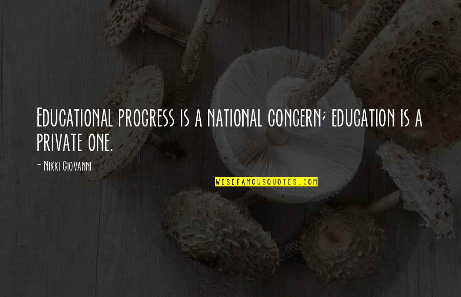 Educational Progress Quotes By Nikki Giovanni: Educational progress is a national concern; education is