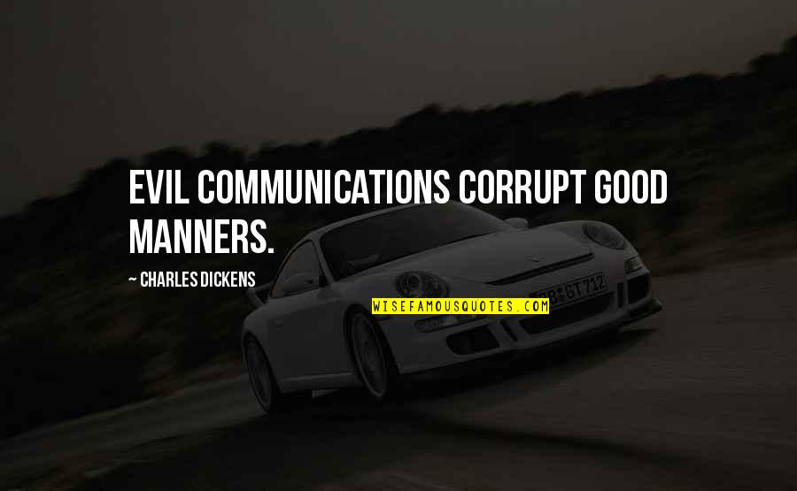 Educators Quotes Quotes By Charles Dickens: Evil communications corrupt good manners.