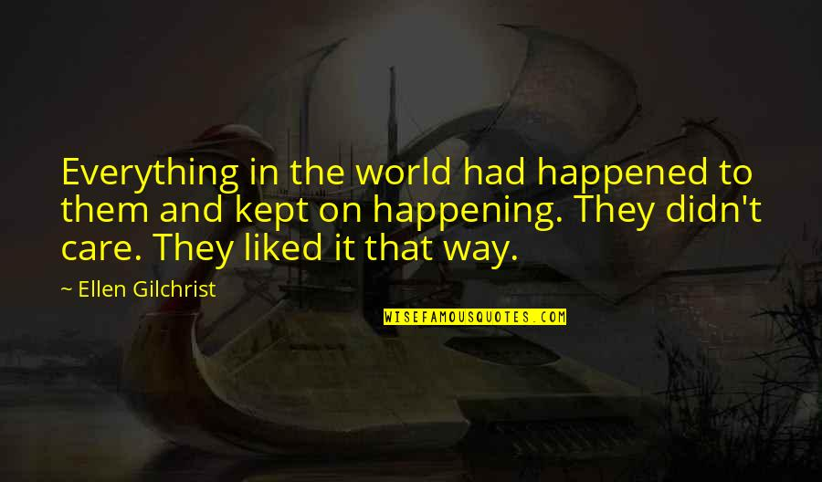 Educators Quotes Quotes By Ellen Gilchrist: Everything in the world had happened to them