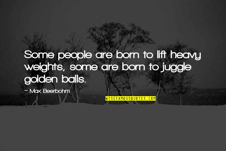 Educators Quotes Quotes By Max Beerbohm: Some people are born to lift heavy weights,