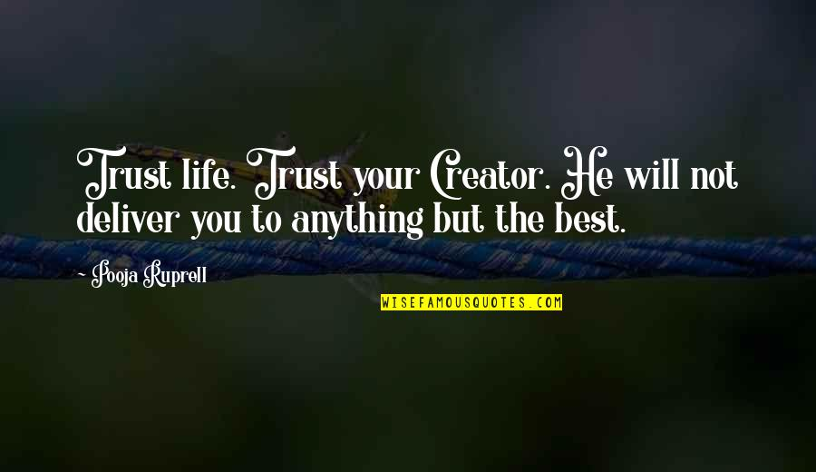 Educators Quotes Quotes By Pooja Ruprell: Trust life. Trust your Creator. He will not