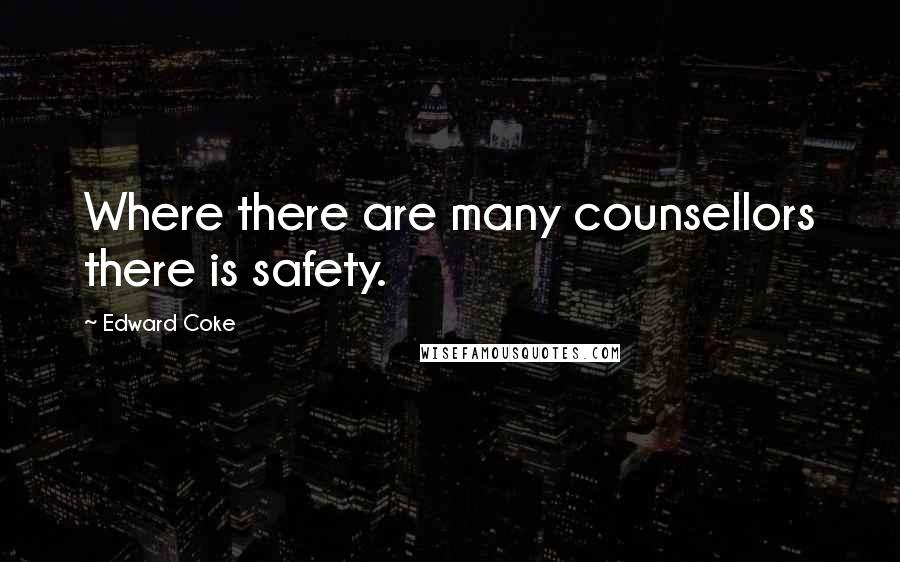 Edward Coke quotes: Where there are many counsellors there is safety.