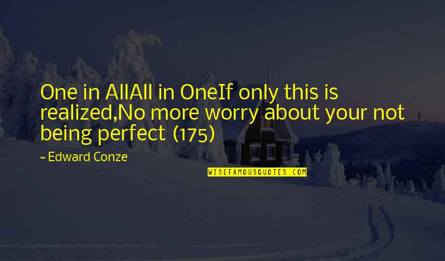 Edward Conze Quotes By Edward Conze: One in AllAll in OneIf only this is