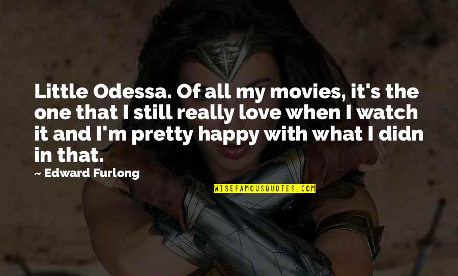 Edward Furlong Quotes By Edward Furlong: Little Odessa. Of all my movies, it's the