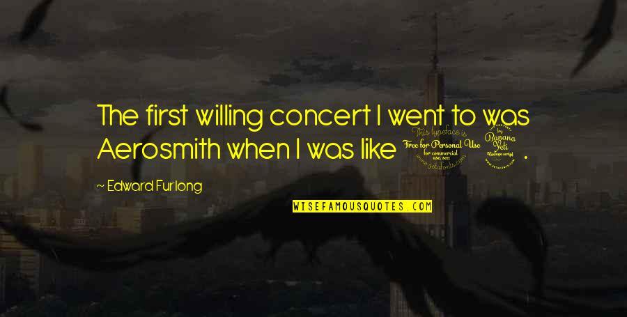 Edward Furlong Quotes By Edward Furlong: The first willing concert I went to was
