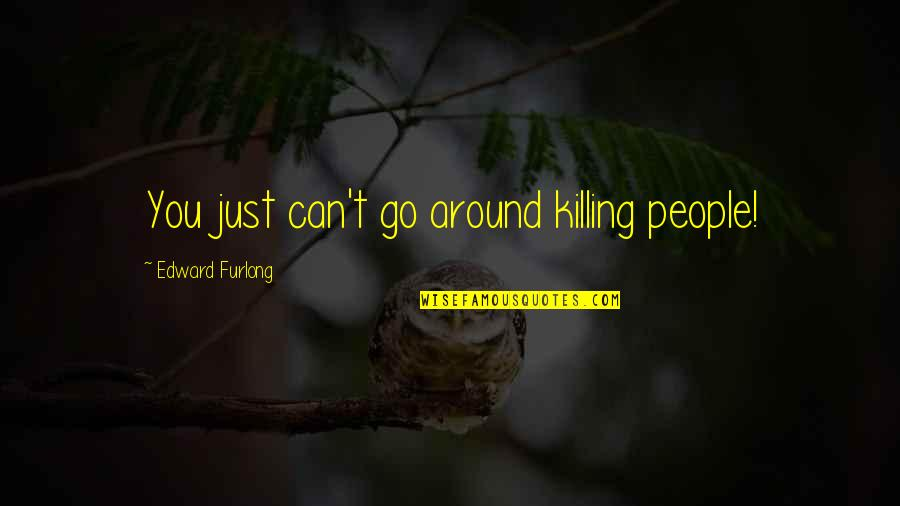 Edward Furlong Quotes By Edward Furlong: You just can't go around killing people!
