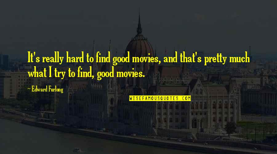 Edward Furlong Quotes By Edward Furlong: It's really hard to find good movies, and