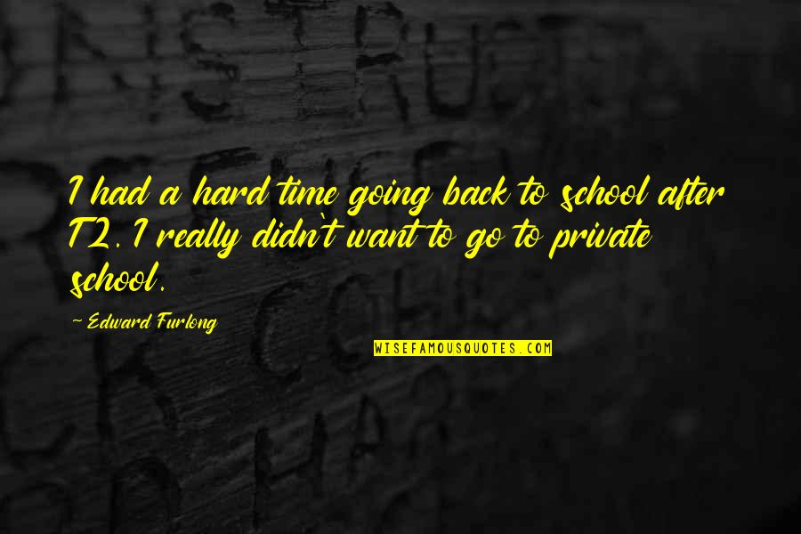 Edward Furlong Quotes By Edward Furlong: I had a hard time going back to