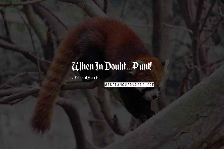 Edward Harris quotes: When In Doubt...Punt!