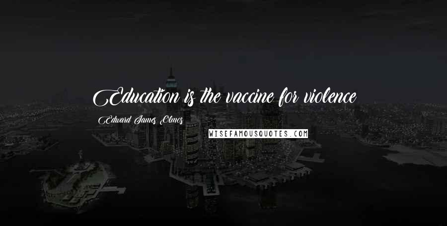 Edward James Olmos quotes: Education is the vaccine for violence
